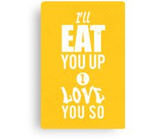 I'll eat you up I love you so Canvas Print