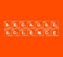 BECAUSE SCIENCE! (white) Kids Tee