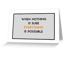 When nothing is sure, everything is possible Greeting Card