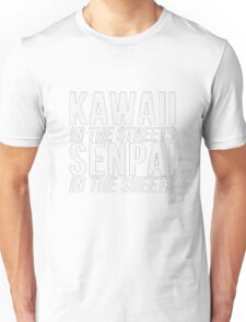 Kawaii In The Streets Senpai In The Sheets Anime Cosplay Japan T Shirt Unisex T-Shirt