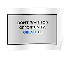 Don't Wait for Opportunity - Create It! Poster