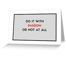 Do it with passion or not at all Greeting Card
