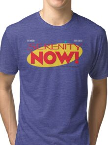 Serenity Now! Tri-blend T-Shirt
