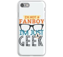i am not a fanboy, i am just a geek iPhone Case/Skin