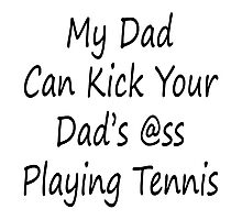 My Dad Can Kick Your Dad's Ass Playing Tennis Photographic Print