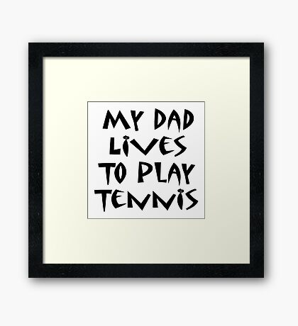 My Dad Lives To Play Tennis Framed Print