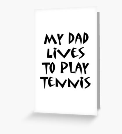 My Dad Lives To Play Tennis Greeting Card