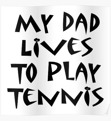 My Dad Lives To Play Tennis Poster
