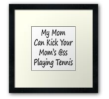 My Mom Can Kick Your Mom's Ass Playing Tennis Framed Print
