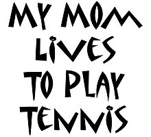 My Mom Lives To Play Tennis by supernova23