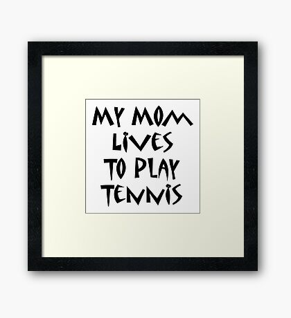 My Mom Lives To Play Tennis Framed Print