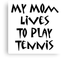 My Mom Lives To Play Tennis Canvas Print