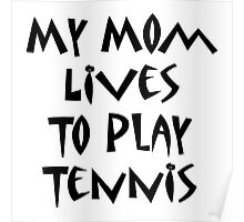 My Mom Lives To Play Tennis Poster