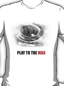 Play To The Max T-Shirt