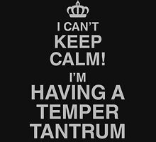 I Can't Keep Calm I'm Having A Temper Tantrum Unisex T-Shirt