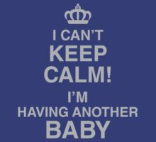 I Can't Keep Calm I'm Having Another Baby by CarbonClothing