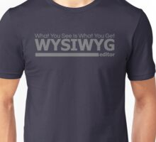 wysiwyg - what you see is what you get Unisex T-Shirt