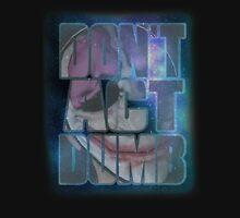 """DON'T ACT DUMB"" T-Shirt"