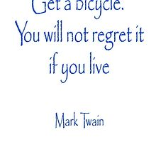 MARK TWAIN, Get a bicycle. You will not regret it if you live. Bike, Cycling, by TOM HILL - Designer