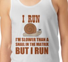 I RUN  I'M SLOWER THAN A SNAIL Tank Top