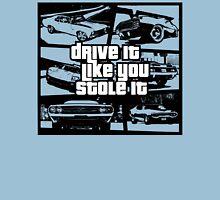 Drive It Like You Stole It Unisex T-Shirt