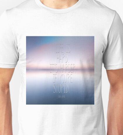 Life it's hard. Unisex T-Shirt
