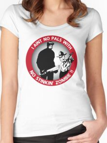 I aint no pals with no stinkin' zombie !! Women's Fitted Scoop T-Shirt