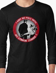 I aint no pals with no stinkin' zombie !! Long Sleeve T-Shirt