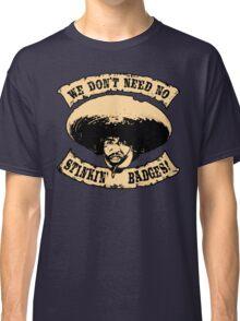 Stinkin' Badges Classic T-Shirt
