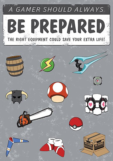 Gamers: BE PREPARED! by thehookshot