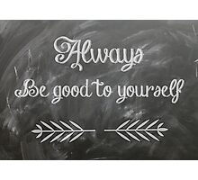Always Be Good To Yourself Inspirational Quote Photographic Print