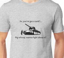 So you've got a tank? Unisex T-Shirt