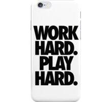 WORK HARD. PLAY HARD. iPhone Case/Skin