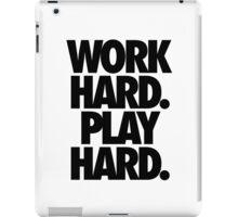 WORK HARD. PLAY HARD. iPad Case/Skin