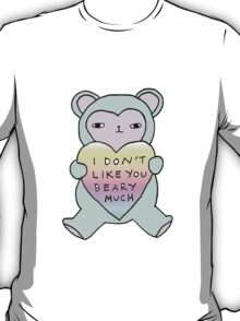 i don't like you beary much T-Shirt