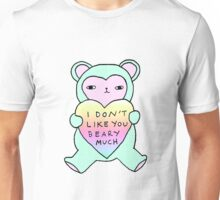 i don't like you beary much Unisex T-Shirt