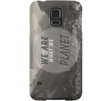 We Are What We Make Of This Planet Samsung Galaxy Case/Skin