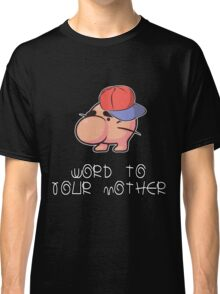 Word to your Mother Classic T-Shirt