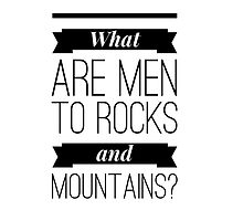 What are men to rocks and mountains? by Kate Sortino