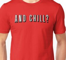 And Chill? Unisex T-Shirt