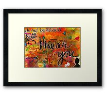 Have No FEAR, I HEAR You Framed Print