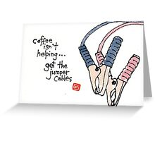 When Coffee Isn't Enough Greeting Card