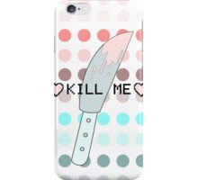 Kill me version 2.0 iPhone Case/Skin