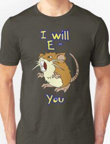 I will E-Raticate you!! T-Shirt