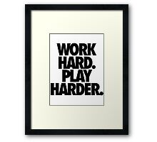 WORK HARD. PLAY HARDER. Framed Print