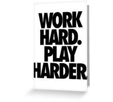 WORK HARD. PLAY HARDER. Greeting Card