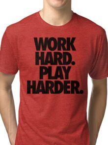 WORK HARD. PLAY HARDER. Tri-blend T-Shirt