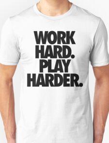 WORK HARD. PLAY HARDER. T-Shirt