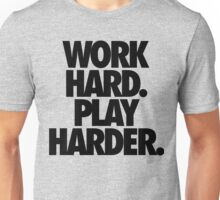 WORK HARD. PLAY HARDER. Unisex T-Shirt