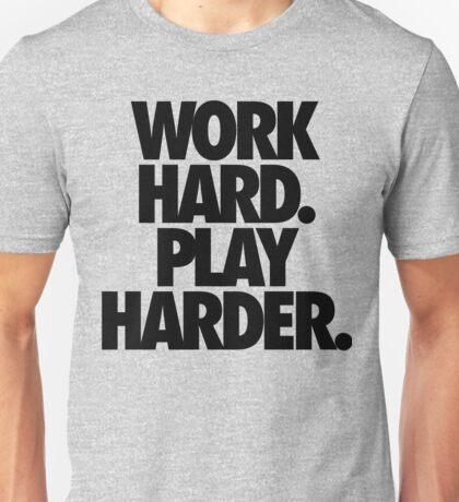 WORK HARD. PLAY HARDER. Unisex T-Shirt